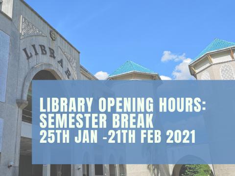LIBRARY OPENING HOURS : SEMESTER BREAK