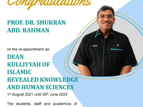 PROF.DR.SHUKRAN ABD.RAHMAN ON THE RE-APPOINTMENT AS DEAN KULLIYYAH OF ISLAMIC REVEALED KNOWLEDGE AND HUMAN SCIENCES