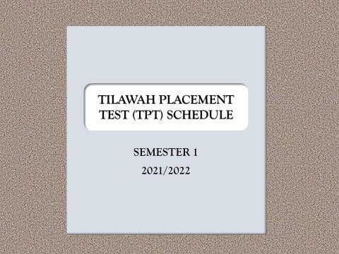 TILAWAH PLACEMENT TEST (TPT) SCHEDULE, SEMESTER 1, 2021/ 2022
