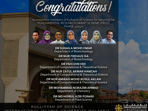 Congratulations to respective members of Kulliyyah of Science for securing the Fundamental Research Grant Scheme FRGS Phase 1/2021