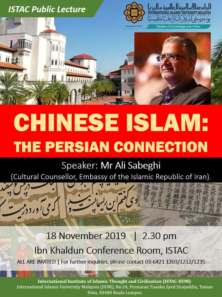 ISTAC PUBLIC LECTURE ON CHINESE ISLAM: THE PERSIAN CONNECTION By Mr Ali Sabeghi, Cultural Counsellor, Embassy of the Islamic republic of Iran