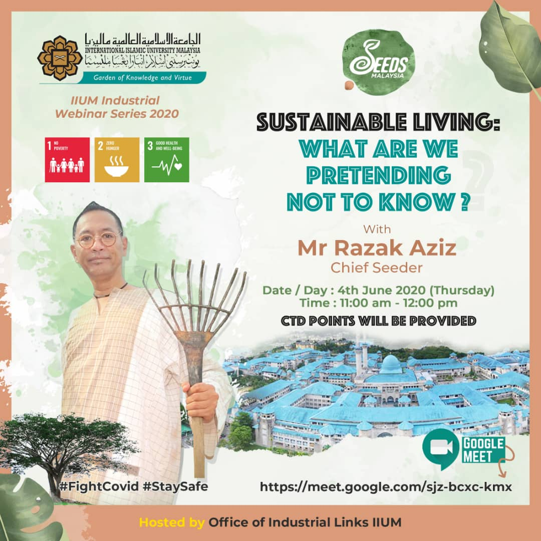 IIUM Industrial Talk Series : Topic - Sustainable Living:What Are We Pretending Not To Know? by Mr Razak Aziz, Chief Seeder (Seeds Malaysia)