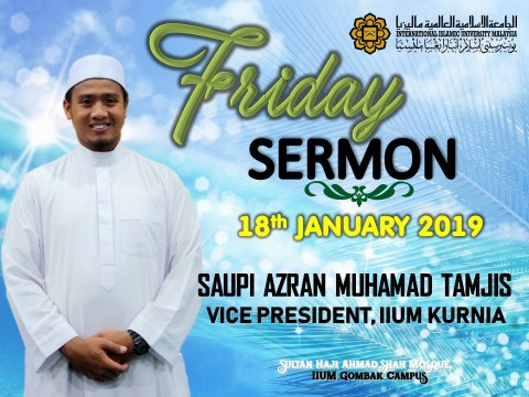 KHATIB THIS WEEK – 18th JANUARY 2019 (FRIDAY) SULTAN HAJI AHMAD SHAH MOSQUE, IIUM GOMBAK CAMPUS